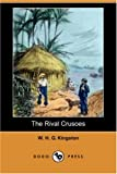 The Rival Crusoes, W. H. G. Kingston, 1406579793