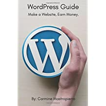 WordPress Guide: Make A Website, Earn Money: Build A WordPress Website To Blog And Create Passive Income