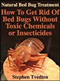 Natural Bed Bug Treatment: How To Get Rid Of Bed