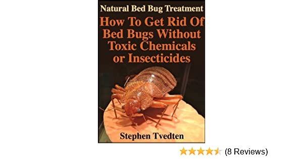 Natural Bed Bug Treatment How To Get Rid Of Bed Bugs Without Toxic