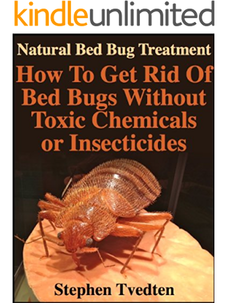 Natural Bed Bug Treatment How To Get Rid Of Bed Bugs Without Toxic Chemicals Or Insecticides Kill Bed Bugs Fast Without Poisoning Yourself Or Your Family Organic Pest Control Tvedten Stephen