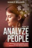 How to analyze people: The ultimate guide to reading people; analyzing human psychology , personality types and body language.