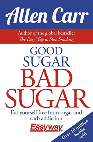 Good Sugar Bad Sugar: Eat yourself free from sugar and carb addiction (Allen Carr