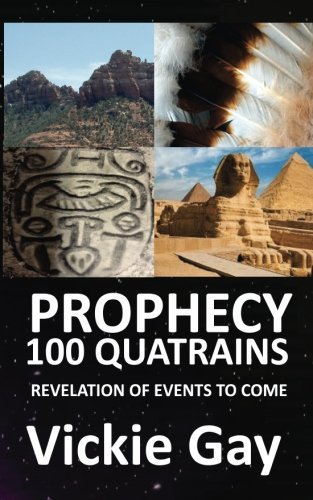 PROPHECY 100 Quatrains: REVELATION OF EVENTS to come DONALD TRUMP, OBAMA, The Queen, Humanity, PYRAMIDS, Galaxies, ETs (Volume 1)