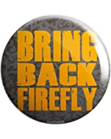 "Geek Details Bring Back Firefly 2.25"" Pinback Button"