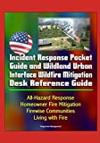 img - for Incident Response Pocket Guide and Wildland Urban Interface Wildfire Mitigation Desk Reference Guide - All-Hazard Response, Homeowner Fire Mitigation, Firewise Communities, Living with Fire book / textbook / text book