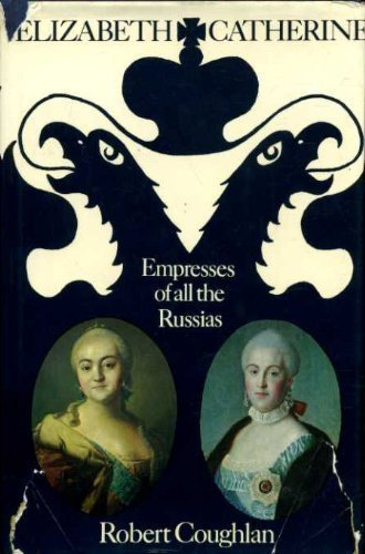 Elizabeth and Catherine: empresses of all the Russias