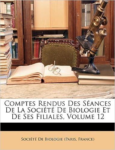 En ligne Comptes Rendus Des Seances de La Societe de Biologie Et de Ses Filiales, Volume 12 pdf