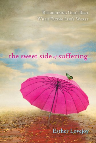 Download The Sweet Side of Suffering: Recognizing God's Best When Facing Life's Worst pdf