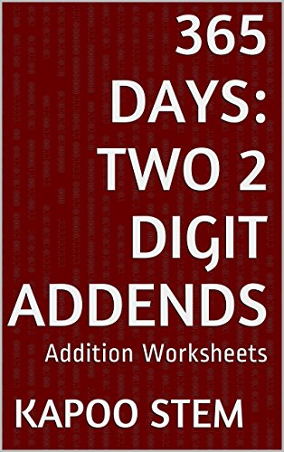 365 Addition Worksheets with Two 2-Digit Addends: Math Practice Workbook (365 Days Math Addition - Of Operation One Square Hours