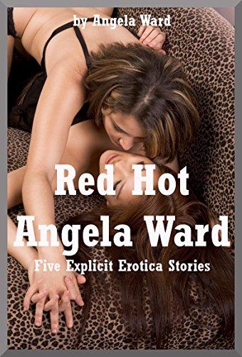 Red Hot Angela Ward: Five Explicit Erotica Stories
