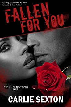 Fallen For You (The Killer Next Door Book 1) by [Sexton, Carlie]