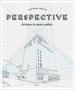Amazon Fr Perspective Les Bases Du Dessin Realiste Matthew