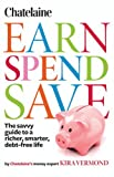 Chatelaine's Earn, Spend, Save: The savvy guide to a richer, smarter, debt-free Life
