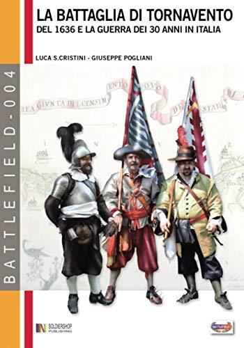 La battaglia di Tornavento: Del 1636 e la guerra dei 30 anni in Italia (Battlefield) (Italian Edition)