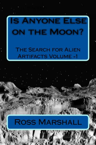 IS ANYONE ELSE ON THE MOON?: The Search for Alien Artifacts (ALIEN ARTIFATCS Series Book 1)
