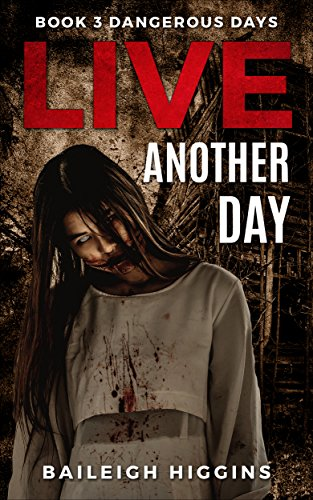 Live Another Day (Dangerous Days - A Zombie Apocalypse Survival Thriller Book 3) by [Higgins, Baileigh]