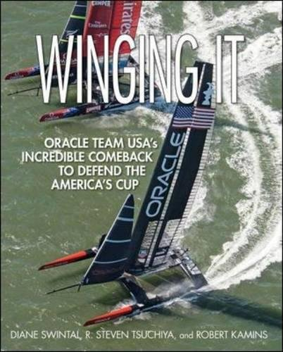 Winging It: ORACLE TEAM USA's Incredible Comeback to Defend the America's Cup por Diane Swintal