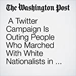 A Twitter Campaign Is Outing People Who Marched With White Nationalists in Charlottesville | Avi Selk