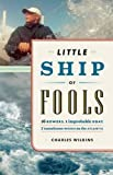 img - for Little Ship of Fools: Sixteen Rowers, One Improbable Boat, Seven Tumultuous Weeks on the Atlantic book / textbook / text book