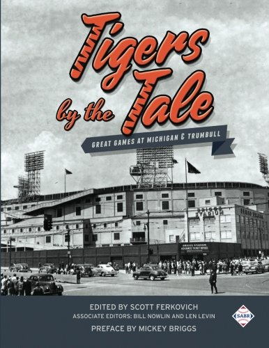 Tigers by the Tale: Great Games at Michigan and Trumbull (SABR Digital Library) (Volume 38) pdf