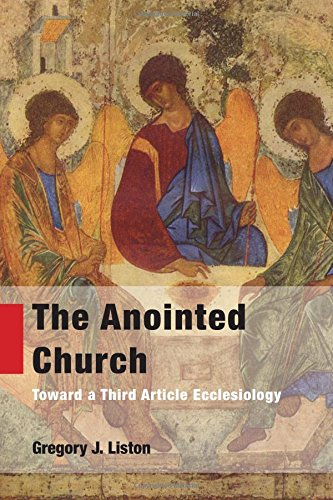 The Anointed Church: Toward a Third Article Ecclesiology PDF