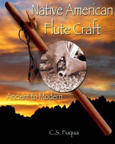 Native American Flute Craft: Ancient to Modern by C. S. Fuqua (2015-07-03)
