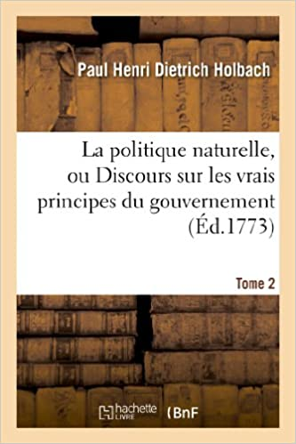Lire un La politique naturelle, ou Discours sur les vrais principes du gouvernement. T. 2 epub pdf