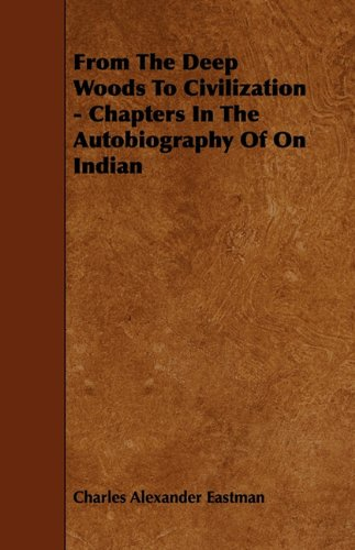 From The Deep Woods To Civilization - Chapters In The Autobiography Of On Indian PDF ePub fb2 book