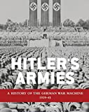 Hitler's Armies: A history of the German War Machine 1939–45 (General Military)