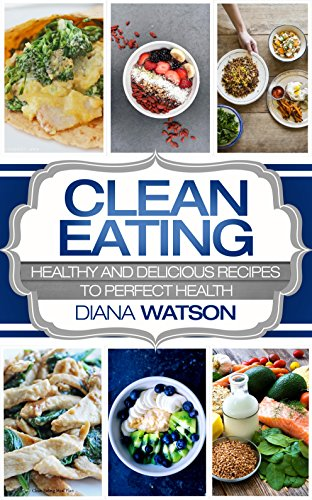 Clean Eating : Masterclass For The Smart: Healthy and Delicious Recipes to Perfect Health (Healthy Recipes, Eat Clean Diet book, Clean Eating, Healthy Eating, Ketogenic Diet, Keto Diet, Weight Loss) by Diana Watson