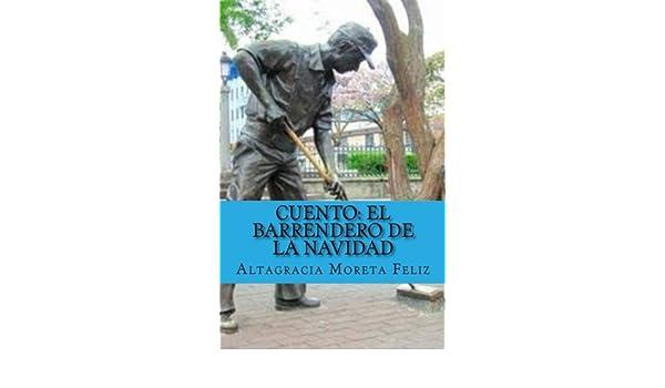 Amazon.com: Cuento: El Barrendero de la Navidad: La Justicia Divina Prevalece (Spanish Edition) (9781539495581): Lic. Altagracia Moreta Feliz: Books