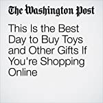 This Is the Best Day to Buy Toys and Other Gifts If You're Shopping Online | Jonnelle Marte