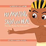#4: My Amazing Skin Can Heal: A Book About Boo-Boos, Bandages and Band Aids (Human Body For Kids 3)