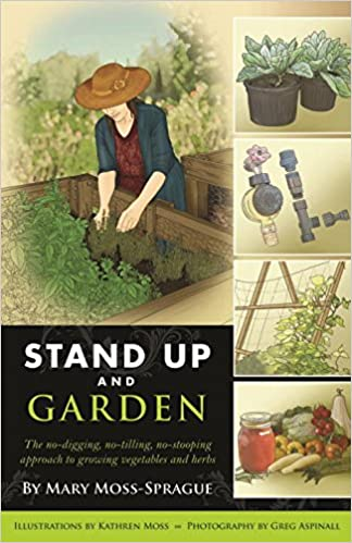 Exceptionnel Stand Up And Garden: The No Digging, No Tilling, No Stooping Approach To  Growing Vegetables And Herbs 1st Edition