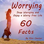 Stop Worrying and Enjoy a Worry Free Life: 60 Facts | Rita Chester