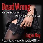 Dead Wrong: Lukas Boston, Private Investigator, Book 1 | Logan May