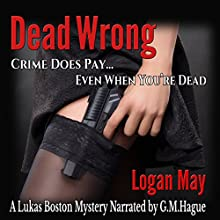 Dead Wrong: Lukas Boston, Private Investigator, Book 1 Audiobook by Logan May Narrated by G.M.Hague