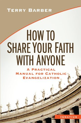 By Terry Barber - How to Share Your Faith with Anyone: A Practical Manual of Catholic Evangelization (10/31/13)