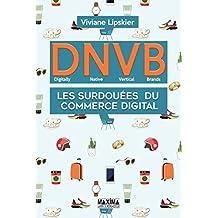 DNVB - Digitally Native Vertical Brands: Les surdouées du commerce digital (French Edition)