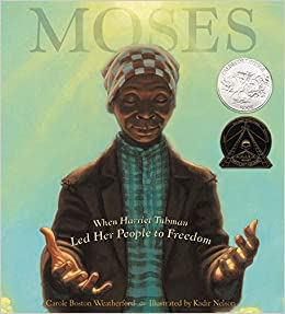 Moses: When Harriet Tubman Led Her People to Freedom (Caldecott Honor  Book): Weatherford, Carole Boston, Nelson, Kadir: 9780786851751:  Amazon.com: Books