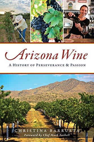 Arizona Wine: A History of Perseverance and Passion (American Palate) by Christina Barrueta