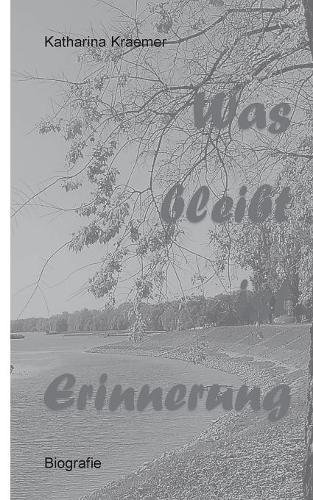 Was Bleibt Ist Erinnerung (German Edition)