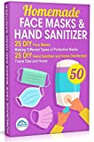 Homemade Face Masks and Hand Sanitizer: 25 DIY Face Masks. Making Different Types of Protective Masks. 25 DIY Hand Sanitizer and Home Disinfectant. Travel Size and Home