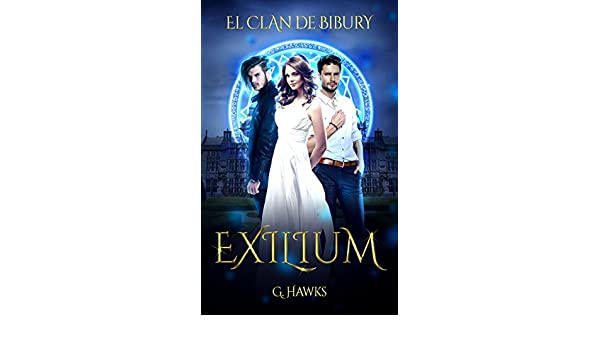 Amazon.com: Exilium: Romance paranormal juvenil. (El Clan de Bibury nº 1) (Spanish Edition) eBook: G. Hawks: Kindle Store