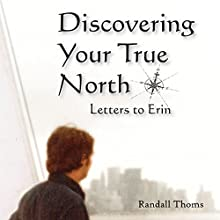 Discovering Your True North: Letters to Erin Audiobook by Randall Thoms Narrated by Randall Thoms