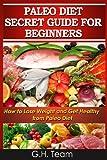 Paleo Diet Secret Guide for Beginners, G. H. Team, 1492345040