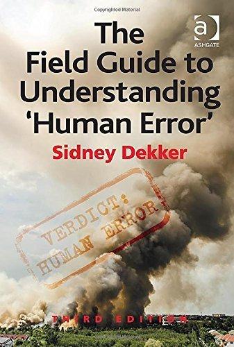 The Field Guide to Understanding 'Human Error' 3rd edition by Sidney Dekker (2014) Hardcover (The Field Guide To Understanding Human Error)