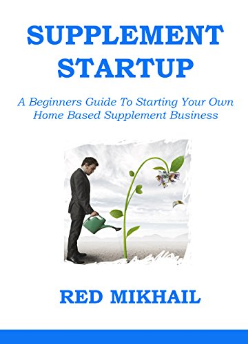 SUPPLEMENT BUSINESS STARTUP: A Beginners Guide To Starting Your Own  Home Based Supplement - Cost Warehouse Low