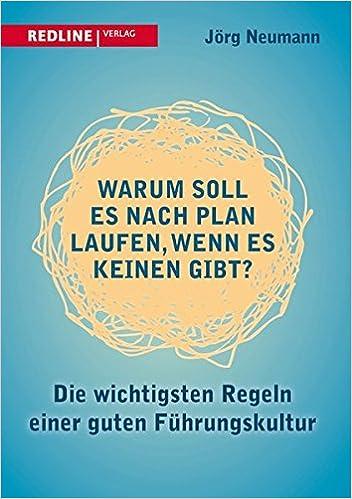Cover des Buchs: Warum soll es nach Plan laufen, wenn es keinen gibt?: Die wichtigsten Regeln einer guten Führungskultur